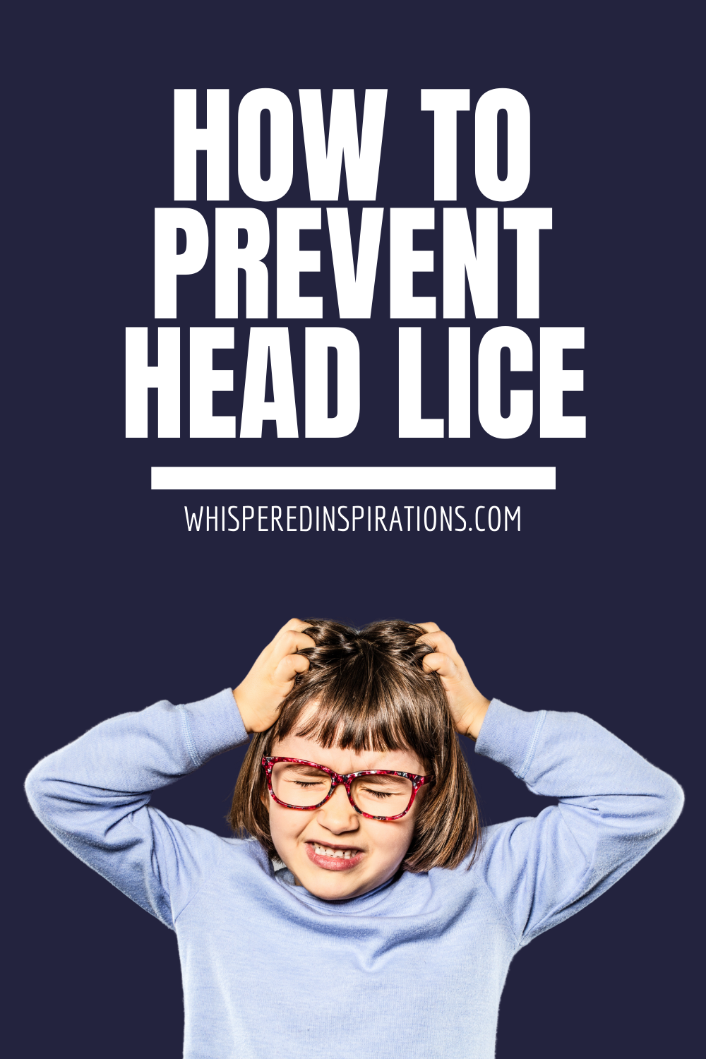 """A banner reads, """"How to Prevent Head Lice."""" Below is a picture of a little girl wincing and scratching her head."""