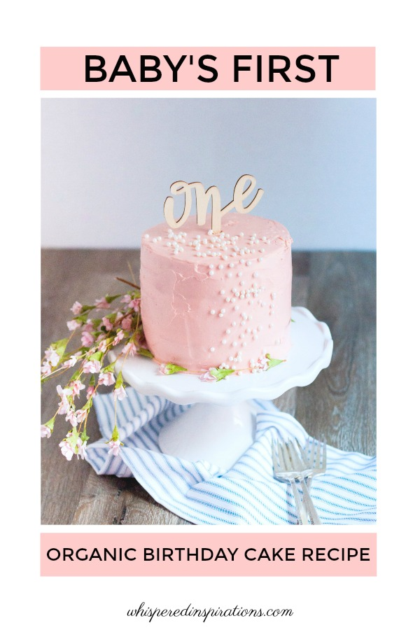 Come Over To Whispered Inspirations Find Babys First Organic Birthday Cake Recipe Looking For
