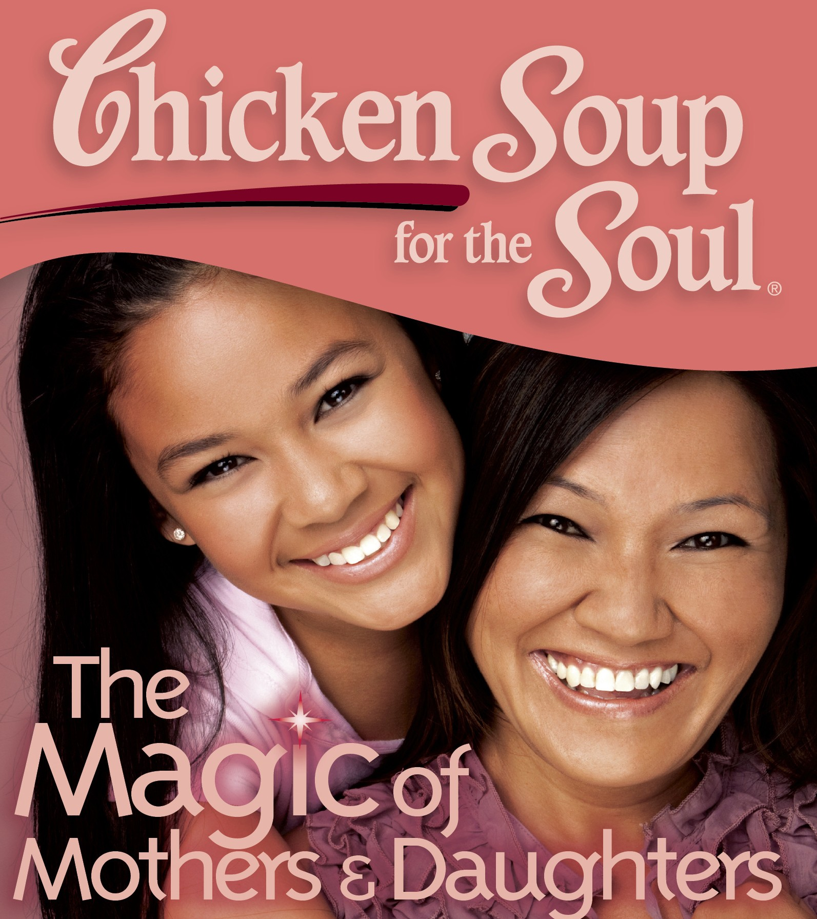 My Chicken Soup for the Soul Chronicles: The Magic of Mothers and Daughters