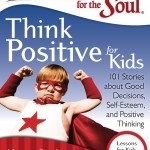 Chicken Soup for The Soul: Think Positive for Kids! They'll Learn Responsibility, How to Deal with Bullies and Much More! Win 1 of 3 Copies. [Giveaway]
