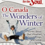 Chicken Soup for The Soul: O Canada The Wonders of Winter! 101 Stories of Bad Weather, Good Times & Sports. [Giveaway]