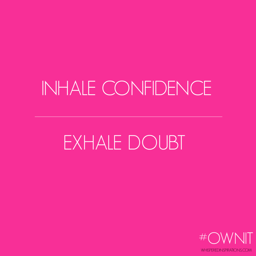 Ditching Your Doubt: Inhale Confidence, Exhale Doubt and Own It + $150 Giveaway! #OwnIt