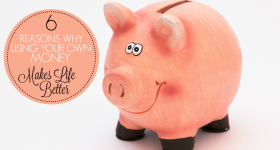 6 Reasons Why Using Your Own Money Makes Life Better!
