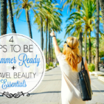 4 Tips to Be Summer Ready + Travel Beauty Essentials We All Need! #SchickSavvy