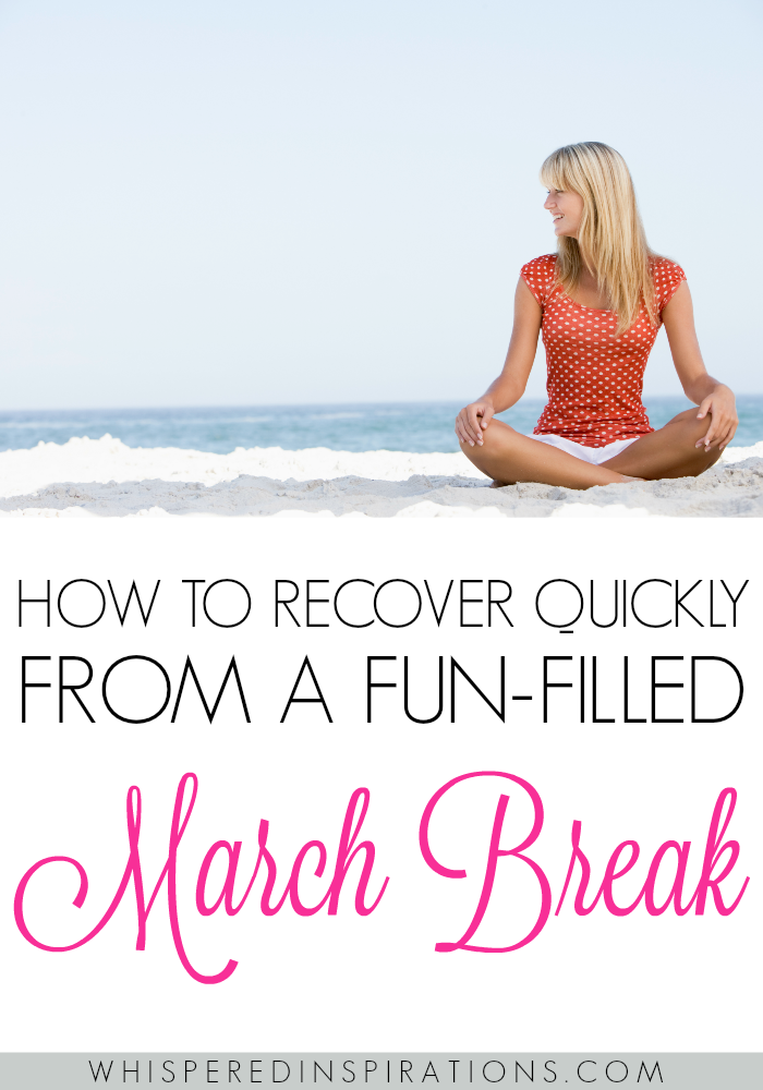 How to Recover Quickly from a Fun-Filled March Break! #tips