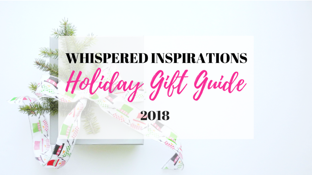 Whispered Inspirations Holiday Gift Guide! It's that time of year again! Make gift giving easy and find the perfect gift for your loved ones this year. #HolidayGiftGuide #HGG #HolidayGiftGuide2018