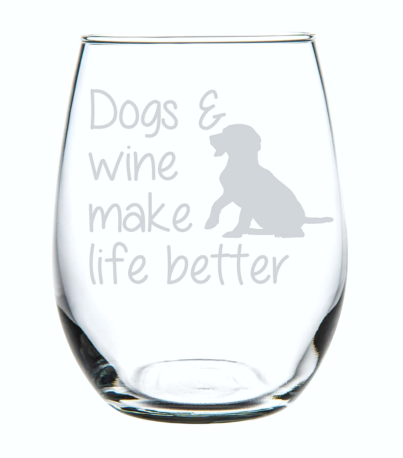 Dogs and Wine Make Life Better is written on a clear wine glass tumbler.