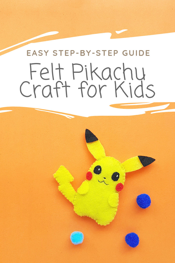 "A banner reads, ""Easy Step-by-Step Guide - Felt Pikachu Craft for Kids"" with a picture below of a felt Pikachu with 3 pom poms."