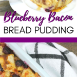 "A banner reads, ""Blueberry Bacon Bread Pudding,"" A pan of Blueberry Bacon Bread pudding is on a small plate, maple syrup is drizzled on top with a fork."