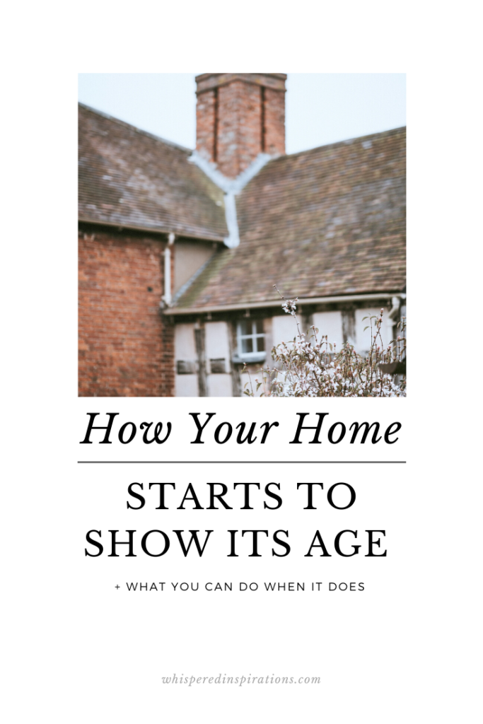 "A picture of a home that is a bit older and starting to show some age. A banner reads, ""how your home starts to show its age and what to do when it does."""