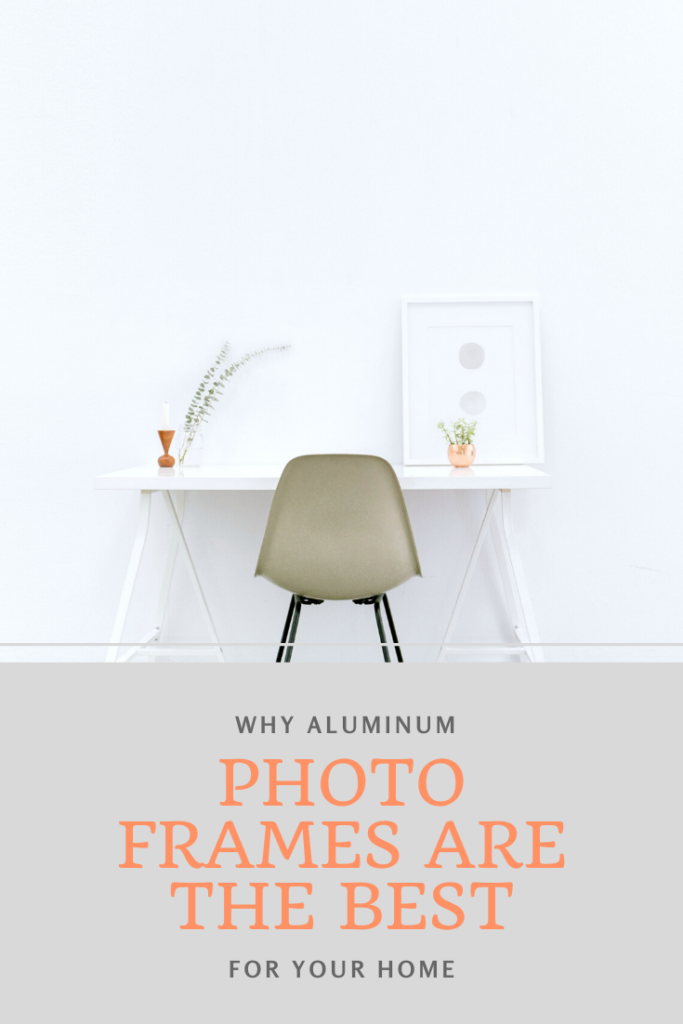 "A white room with a white desk, a brown chair, and aluminium frame on top of desk. A banner reads, ""Why aluminum photo frames are the best for your home."""