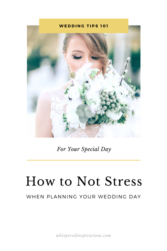 """Beautiful bride holds her bouquet close and closes her eyes. A banner reads, """"Wedding Tips 101 for your Big Day, How to Not Stress When Planning Your Wedding Day."""""""