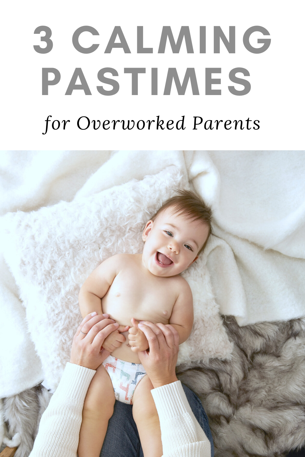 """A smiling baby is being tickled by his mom, it is a top view looking down at the baby. He lies on blankets. A banner above reads, """"3 calming pastimes for overworked parents."""""""