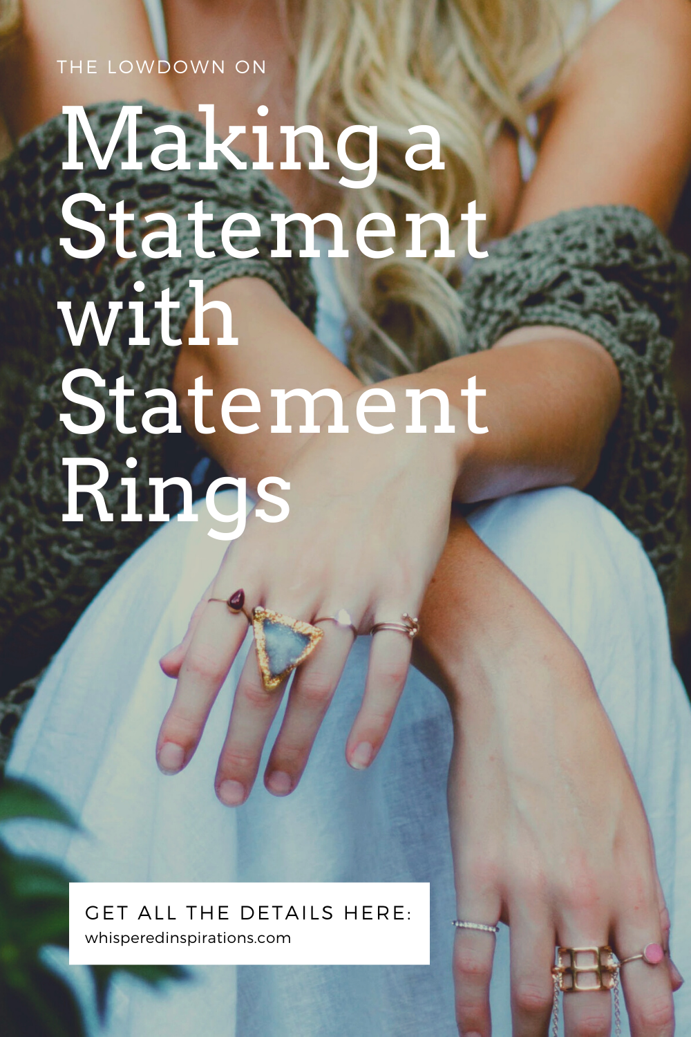 "A close up of a woman's arms and skirt, her statement rings are the focus. She has the tips of her blond hair showing. A banner reads, ""The lowdown on making a statement with statement rings."""