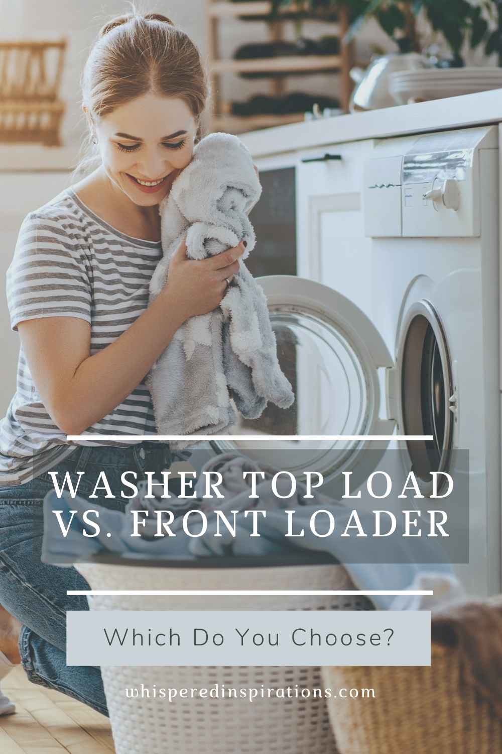 "Woman takes out laundry from front facing washing machine. She smiles and holds a clean towel to her face while she loads the basket. A banner reads, ""Washer Top Load Vs. Front Loader, Which Do You Choose?"""
