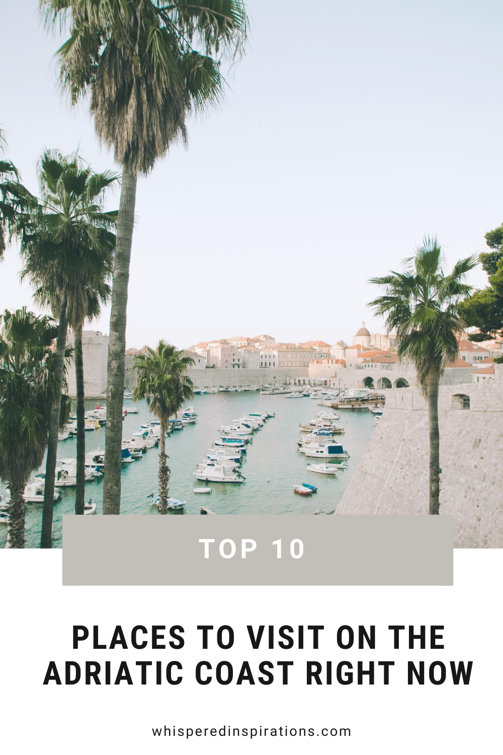 A beautiful port with boats, palm trees, and blue water in Dubrovnik, Croatia. A banner reads, 'Top 10 Places in the Adriatic Coast to Visit Right Now.""