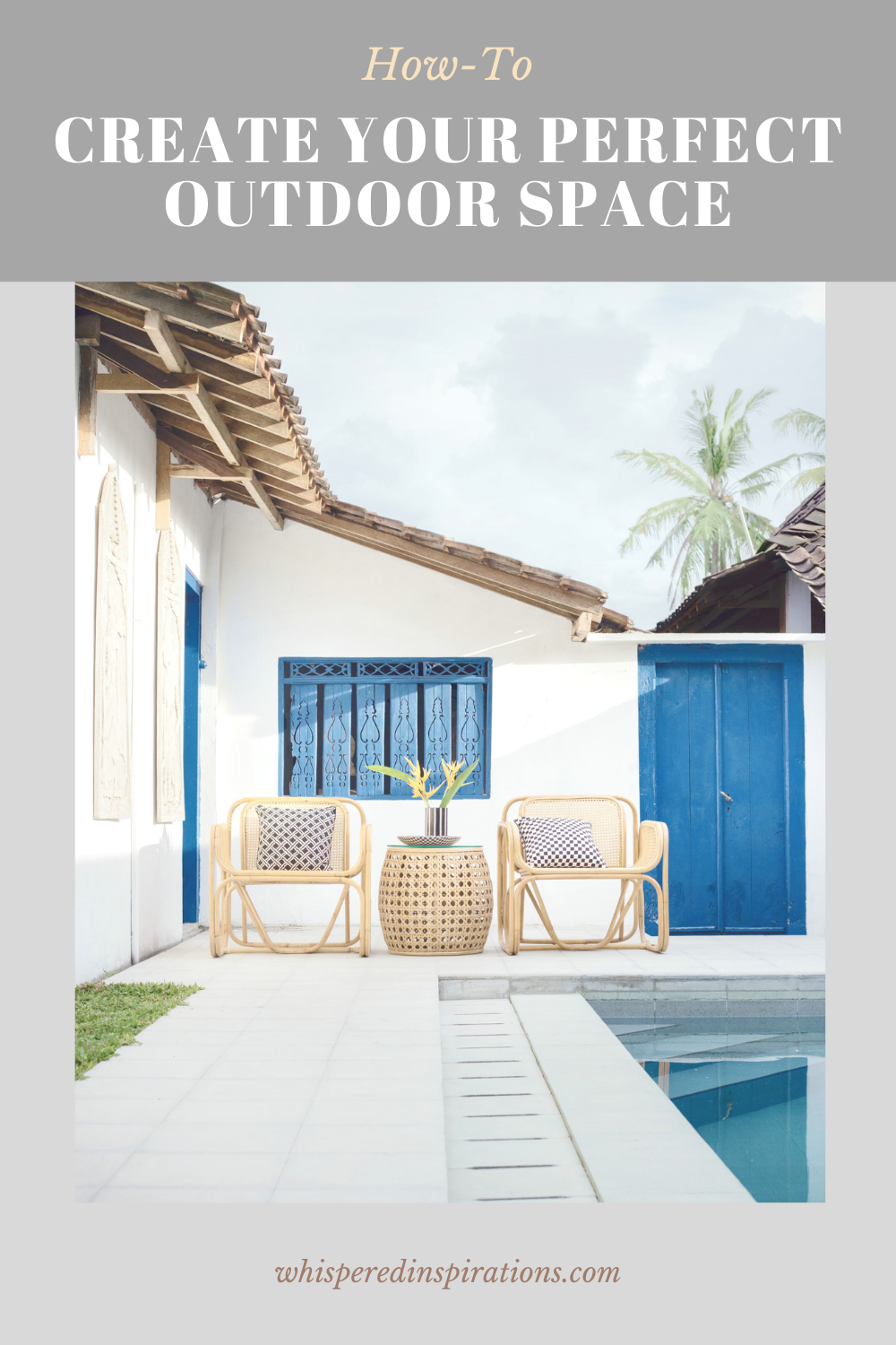 """A beautiful patio area in front of a pool. One of the ways on how to create the perfect outdoor space in your home. A banner reads, """"How to Create Your Perfect Outdoor Space."""""""