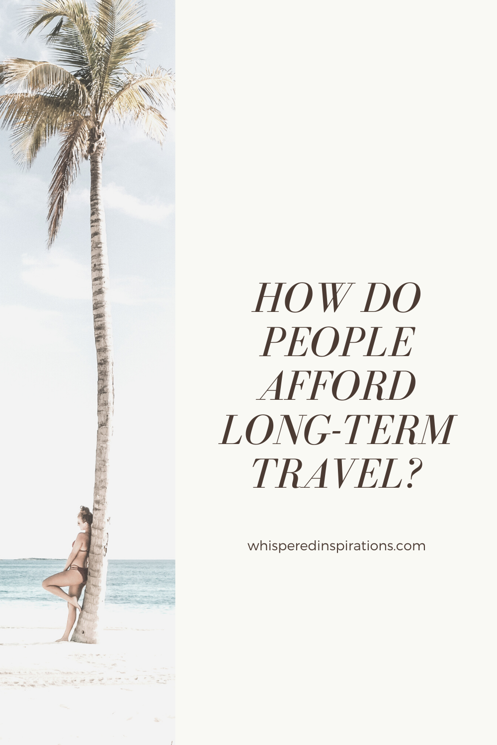 """A picturesque beach setting, a woman leans up against a palm tree. The beach is behind her. This article answers how do people afford long-term travel. A banner reads, """"How Do People Afford Long-Term Travel?"""""""